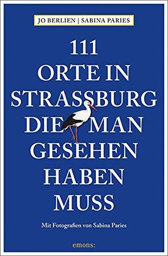 111 Orte in Straßburg, die man gesehen haben muss: Reiseführer