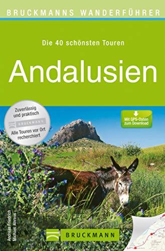 Wanderführer Andalusien - Die 40 schönsten Touren zum Wandern: Wanderführer Andalusien: Die 40 schönsten Touren zum Wandern an Südspaniens Costa del Sol, ... über 160 Seiten (Bruckmanns Wanderführer)