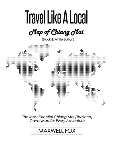 Travel Like a Local - Map of Chiang Mai (Black and White Edition): The Most Essential Chiang Mai (Thailand) Travel Map for Every Adventure