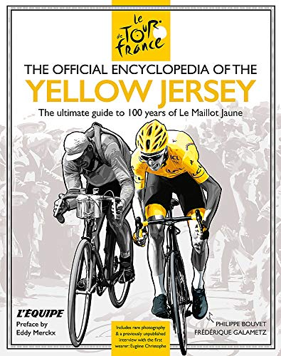The Official Encyclopedia of the Yellow Jersey: 100 Years of the Yellow Jersey (Maillot Jaune) (Tour De France)