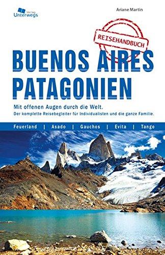 Buenos Aires und Patagonien: Das komplette Reisehandbuch