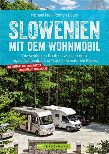 Slowenien mit dem Wohnmobil: Die schönsten Routen zwischen dem Triglav Nationalpark und der slowenischen Riviera. Wohnmobilführer mit Straßenatlas, GPS-Koordinaten und Streckenleisten. NEU 2019