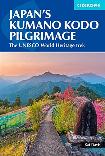 Japan's Kumano Kodo Pilgrimage: The UNESCO World Heritage Trek (International Trekking)