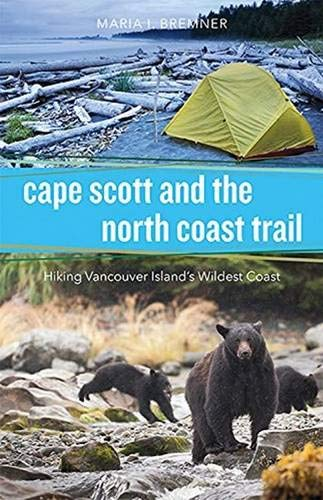 Cape Scott & the North Coast: Trail Hiking Vancouver Island's Wildest Coast