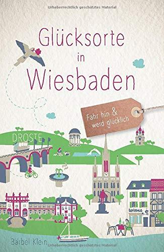 Glücksorte in Wiesbaden: Fahr hin und werd glücklich