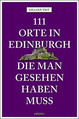 111 Orte in Edinburgh, die man gesehen haben muss: Reiseführer
