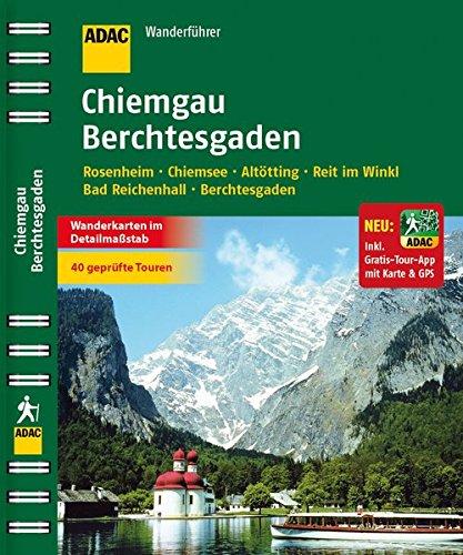ADAC Wanderführer Chiemgau Berchtesgaden inklusive Gratis Tour App: Rosenheim Chiemsee Altötting Reit im Winkl Bad Reichenhall Berchtesgaden