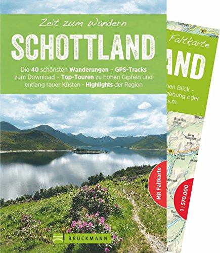 Bruckmann Wanderführer: Zeit zum Wandern Schottland. 40 Wanderungen, Bergtouren und Ausflugsziele in Schottland. Mit Wanderkarte zum Herausnehmen.