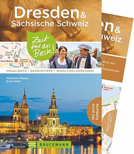 Bruckmann Reiseführer Dresden & Sächsische Schweiz: Zeit für das Beste. Highlights, Geheimtipps, Wohlfühladressen. Inklusive Faltkarte zum Herausnehmen.