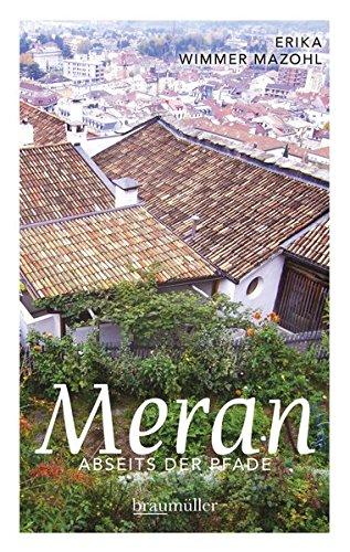 Meran abseits der Pfade: Eine etwas andere Reise durch die Stadt der Villen und Promenaden