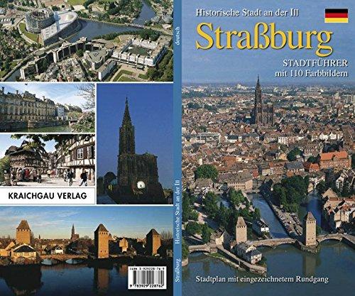 Straßburg - Historische Stadt an der Ill: Stadtführer mit 110 Farbbildern Stadtplan mit eingezeichnetem Rundgang